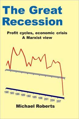 The Great Recession: Profit Cycles, Economic Crisis: A Marxist View