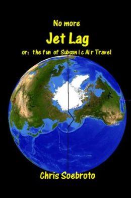 No More Jet Lag: The Fun of Subsonic Air Travel