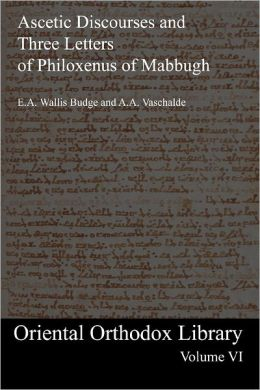 The Ascetic Discourses and Three Letters of Philoxenus of Mabbugh: Oriental Orthodox Library Volume VI