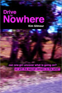 Drive to Nowhere: Can One Girl Uncover What Is Going On? Or Will the Secret Remain in the Wild?