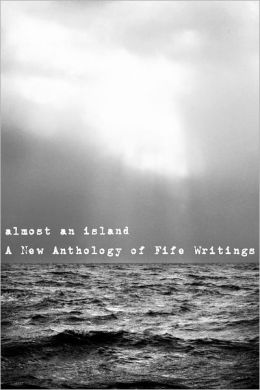 Almost an Island: A New Anthology of Fife Writings