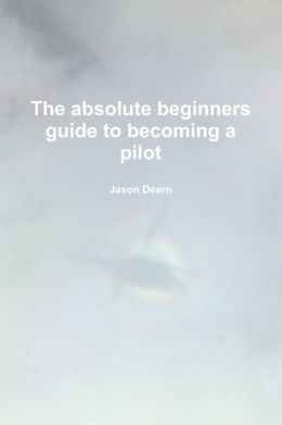 The Absolute Beginners Guide to Becoming a Pilot