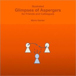 Illustrated Glimpses of Aspergers: For Friends and Colleagues