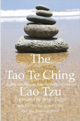 The Tao Te Ching, Eighty: One Maxims From The Father Of Taoism