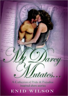 My Darcy Mutates: A Collection of Pride & Prejudice inspired Stories