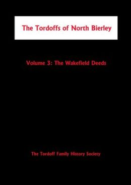 The Tordoffs of North Bierley: Volume 3: The Wakefield Deeds