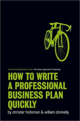 How to Write a Professional Business Plan Quickly: First Time Entrepreneur Series: The Clever Approach to Planning
