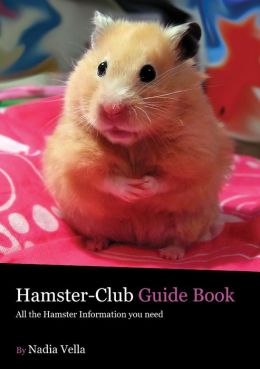 Hamster-Club Guide Book: All The Hamster Information You Need