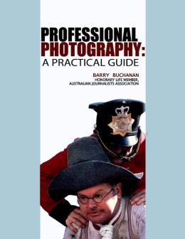 Professional Photography:: A Practical Guide