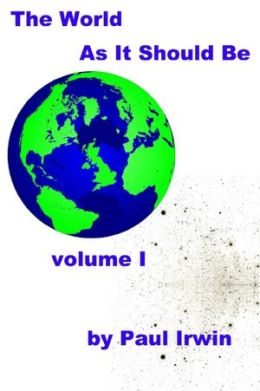 The World As It Should Be : Volume I