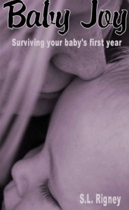 Baby Joy: Surviving Your Baby's First Year