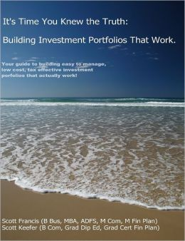 It's Time You Knew the Truth : Building Investment Portfolios That Work