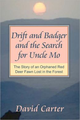 Drift and Badger and the Search for Uncle Mo: The Story of An Orphaned Red Deer Fawn Lost in the Forest