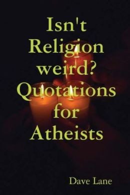 Isn't Religion Weird Quotations for Atheists