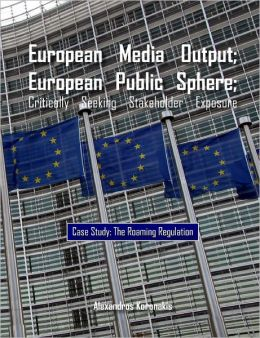 European Media Output: European Public Sphere; Critically Seeking Stakeholder Exposure- Case Study: The Roaming Regulation
