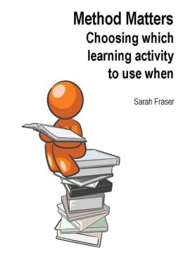 Method Matters: Choosing Which Learning Activity to Use When