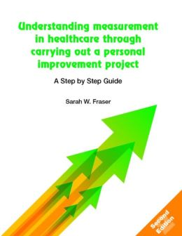 Understanding Measurement in Healthcare Through Carrying Out a Personal Improvement Project: A Step by Step Guide