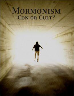 Mormonism: Con or Cult?
