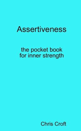 Assertiveness : The Pocket Book for Inner Strength