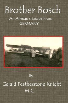 Brother Bosch: An Airman's Escape from Germany