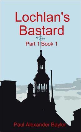 Lochlan's Bastard: Part 1 Book 1