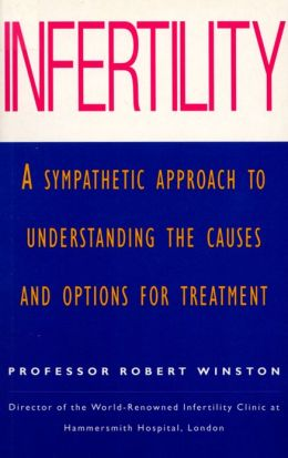Infertility: A Sympathetic Approach to Understanding the Causes and Options for Treatment
