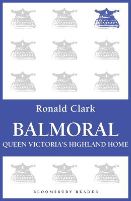 Balmoral: Queen Victoria's Highland Home