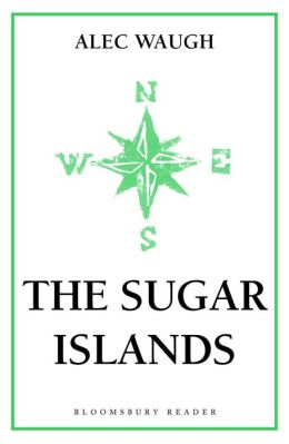 The Sugar Islands: A Collection of Pieces Written About the West Indies Between 1928 and 1953