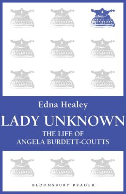 Lady Unknown: The Life of Angela Burdett-Coutts