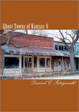 Ghost Towns of Kansas: 6