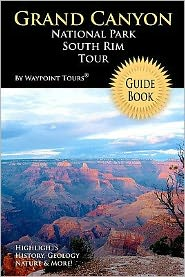 Grand Canyon National Park South Rim Tour Guide: Your personal tour guide for Grand Canyon travel Adventure!