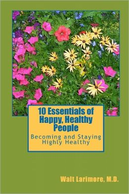 10 Essentials of Happy, Healthy People: Becoming and Staying Highly Healthy