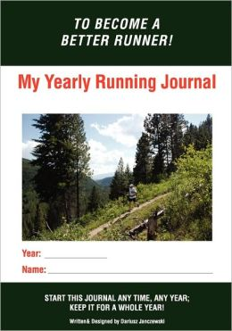 My Yearly Running Journal: Become a Better Runner!