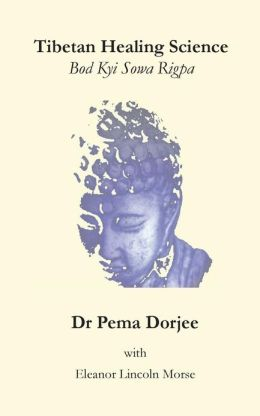 Tibetan Healing Science: Bod Kyi Sowa Rigpa