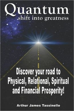 Quantum Shift into Greatness: Experience Love, Health, Happiness and Wealth