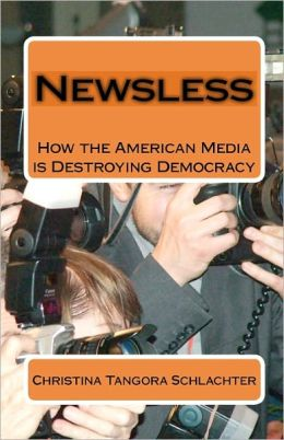 Newsless: How the American Media Is Destroying Democracy