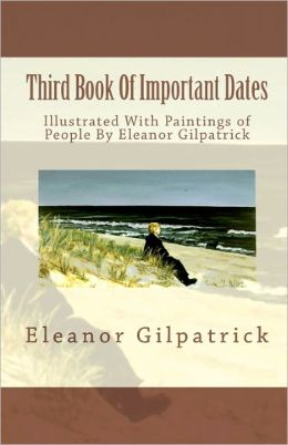 Third Book of Important Dates: Illustrated with Paintings of People by Eleanor Gilpatrick