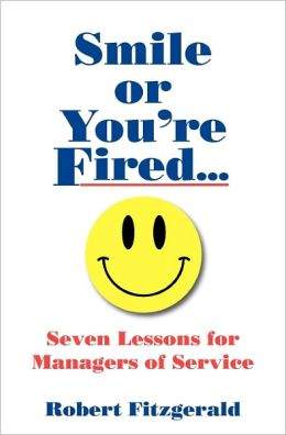 Smile or You're Fired...: Seven Lessons for Managers of Service