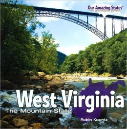 West Virginia: The Mountain State (Our Amazing States Series)