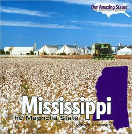 Mississippi: The Magnolia State (Our Amazing States Series)