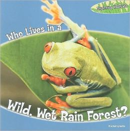 Who Lives in a Wet, Wild Rain Forest?