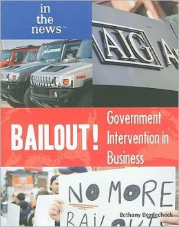 Bailout!: Government Intervention in Business (In the News Series)
