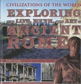 Exploring the Life, Myth, and Art of Ancient Rome