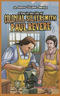 A Day in the Life of Colonial Silversmith Paul Revere