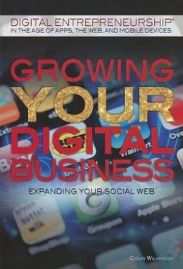 Growing Your Digital Business: Expanding Your Social Web