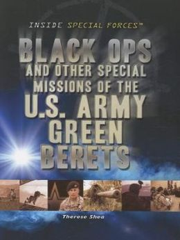 Black Ops and Other Special Missions of the U. S. Army Green Berets