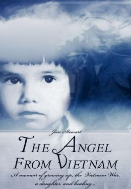 The Angel from Vietnam: A Memoir of Growing Up, the Vietnam War, a Daughter, and Healing...