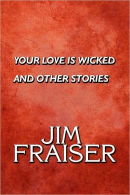Your Love Is Wicked And Other Stories