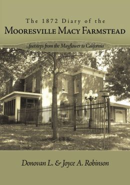 The 1872 Diary of the Mooresville Macy Farmstead: .....footsteps from the Mayflower to California