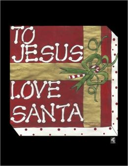 To Jesus Love Santa